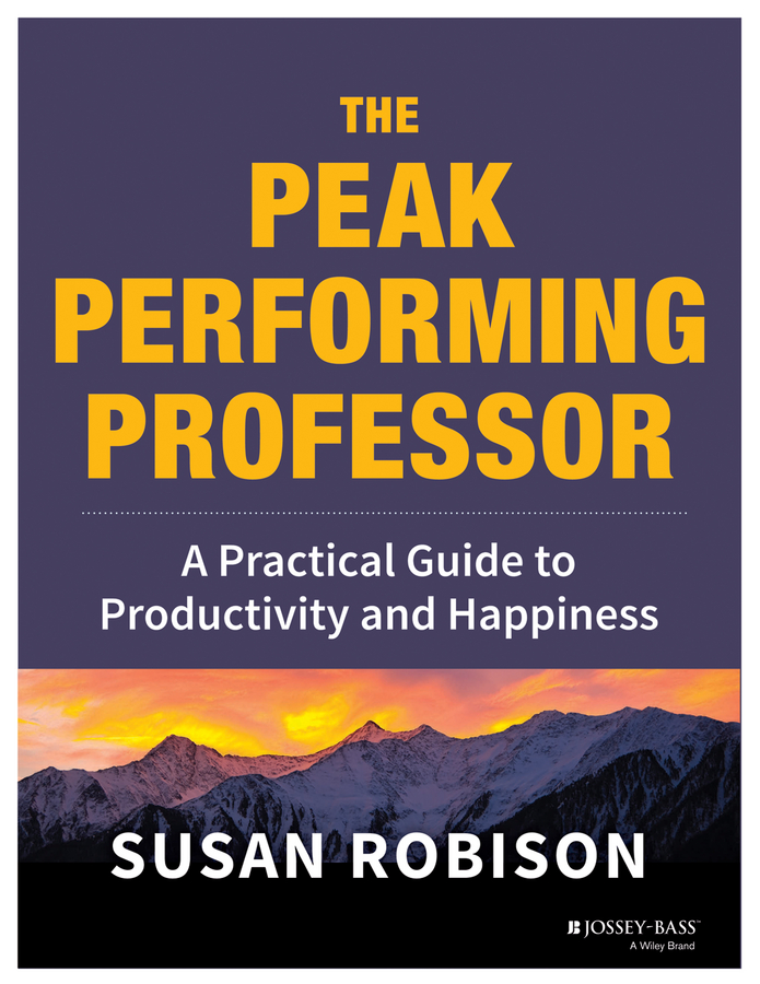 The Peak Performing Professor - A Practical Guide to Productivity and Happiness